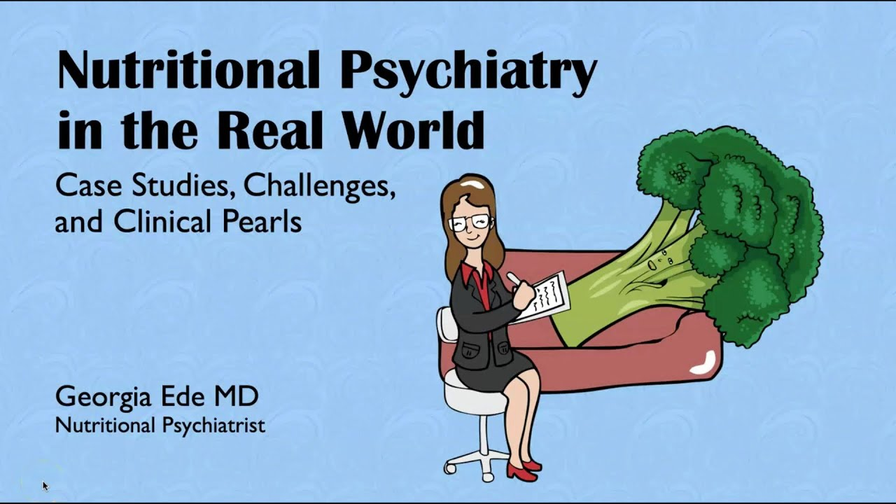 Dr. Georgia Ede - Nutritional Psychiatry in the Real World